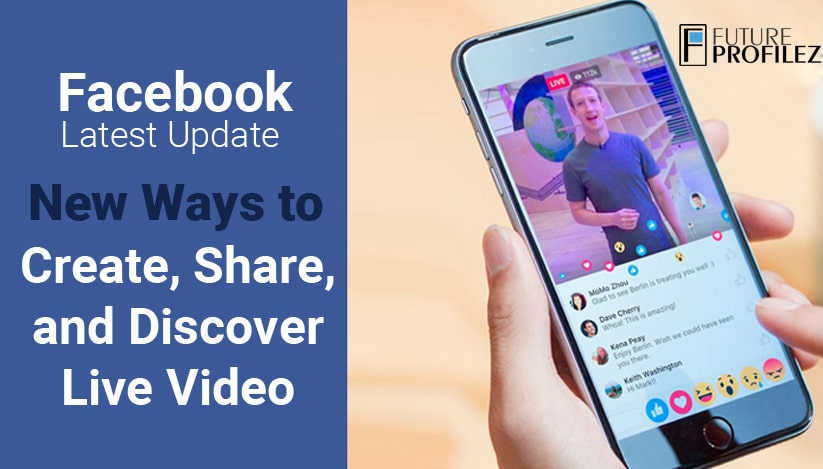 Facebook Latest Update- New Ways to Create, Share, and Discover Live Video