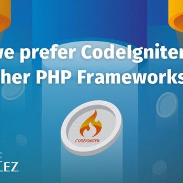 Why we prefer CodeIgniter over other PHP frameworks