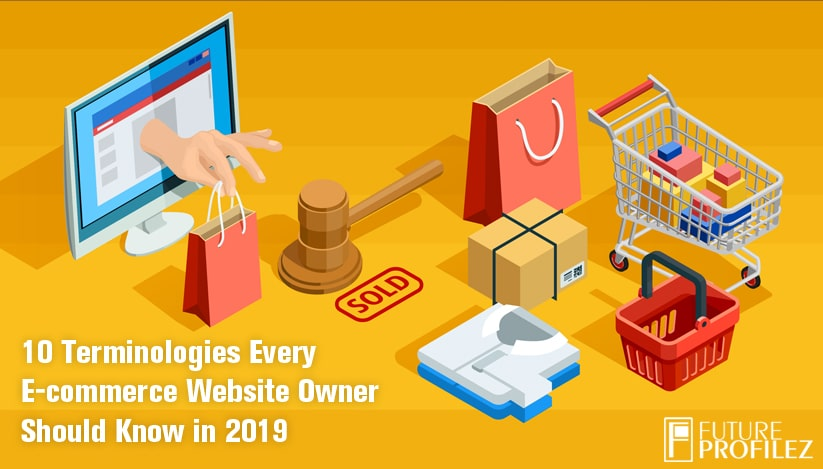 10 Terminologies Every E-commerce Website Owner Should Know in 2019