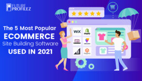 The 5 Most Popular eCommerce Site Building Software Used in 2021